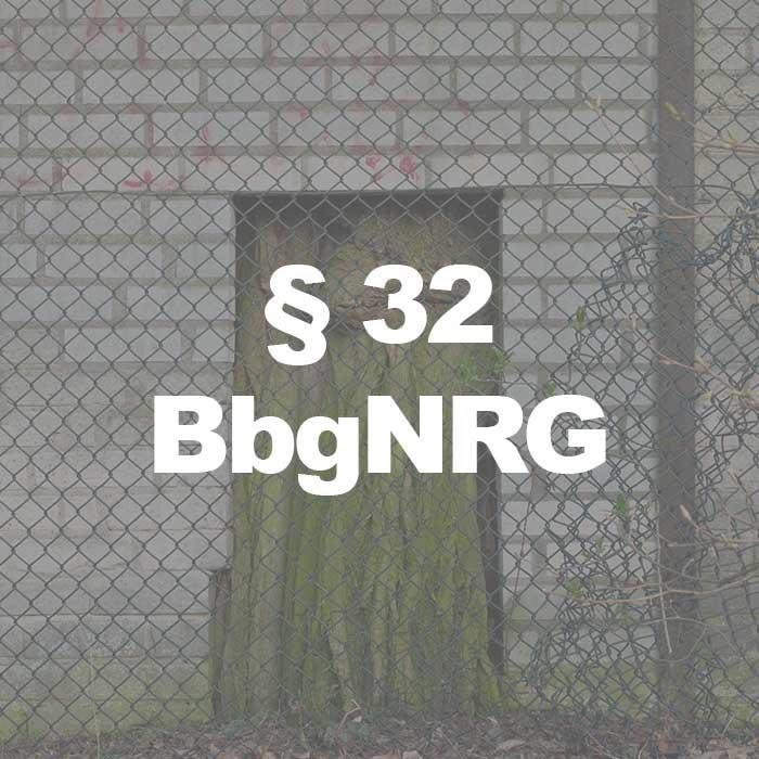 BbgNRG (§ 32 Abs. 1 Satz 1 BbgNRG) Beschaffenheit